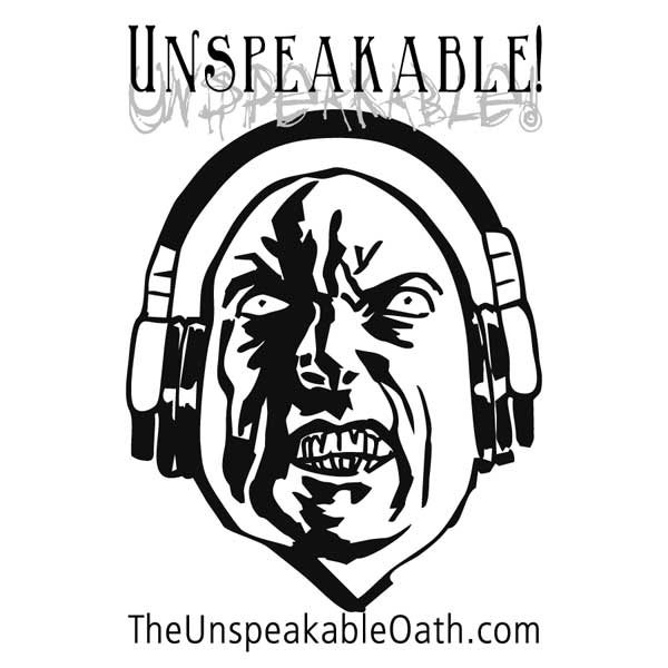 Unspeakable! The podcast of The Unspeakable Oath.